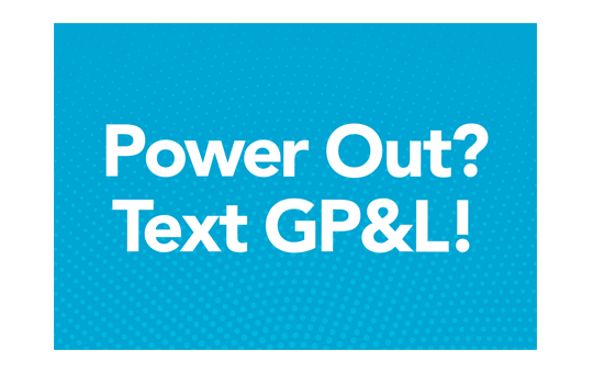 Power Out? Text GP&L